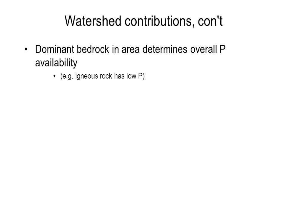 Watershed contributions, con't Dominant bedrock in area determines overall P availability (e.g. igneous rock has low P)