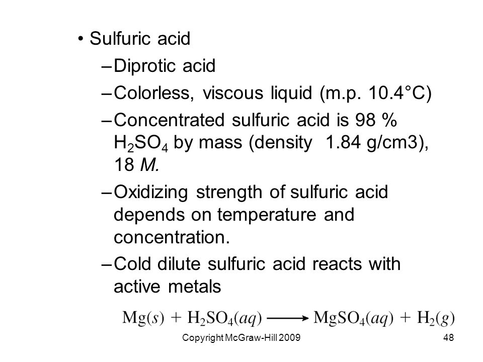 Copyright McGraw-Hill 200948 Sulfuric acid –Diprotic acid –Colorless, viscous liquid (m.p.