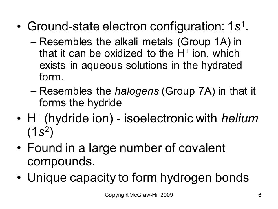 Copyright McGraw-Hill 20096 Ground-state electron configuration: 1s 1.
