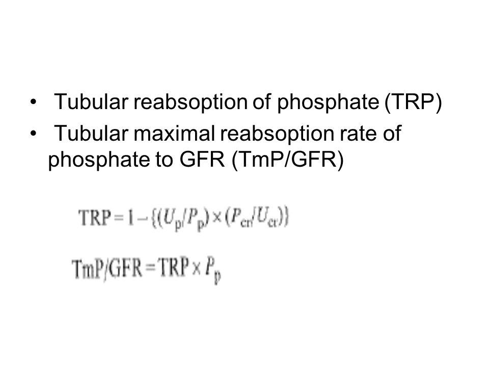 Tubular reabsoption of phosphate (TRP) Tubular maximal reabsoption rate of phosphate to GFR (TmP/GFR)