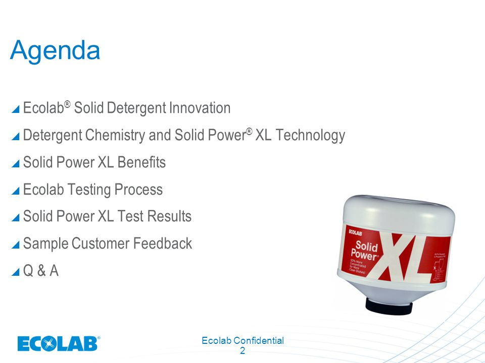 Ecolab Confidential 2 Agenda  Ecolab ® Solid Detergent Innovation  Detergent Chemistry and Solid Power ® XL Technology  Solid Power XL Benefits  E