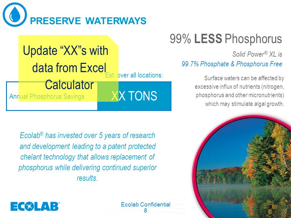 Ecolab Confidential 8 Surface waters can be affected by excessive influx of nutrients (nitrogen, phosphorus and other micronutrients) which may stimul