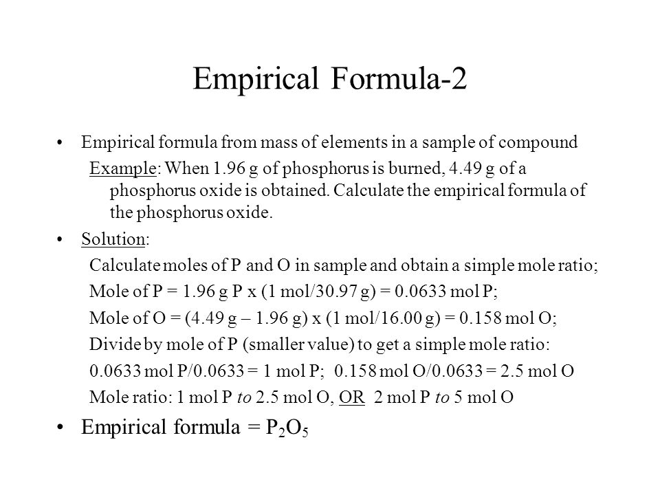 Empirical Formula-2 Empirical formula from mass of elements in a sample of compound Example: When 1.96 g of phosphorus is burned, 4.49 g of a phosphor