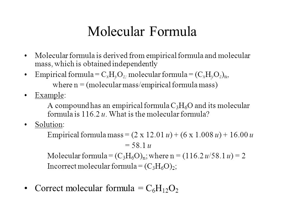 Molecular Formula Molecular formula is derived from empirical formula and molecular mass, which is obtained independently Empirical formula = C x H y