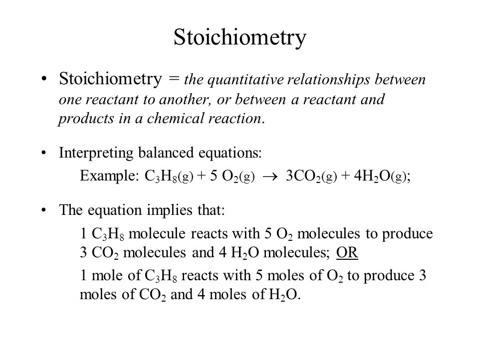 Stoichiometry Stoichiometry = the quantitative relationships between one reactant to another, or between a reactant and products in a chemical reactio