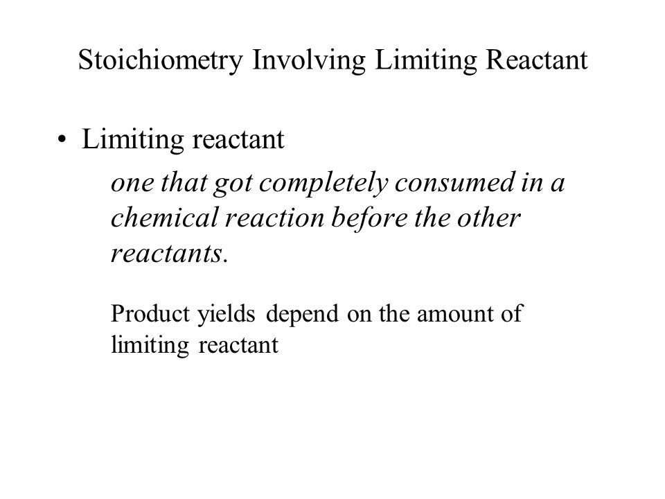 Stoichiometry Involving Limiting Reactant Limiting reactant one that got completely consumed in a chemical reaction before the other reactants. Produc