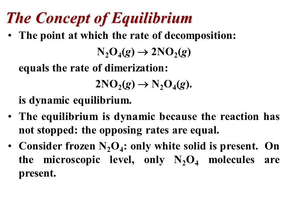The point at which the rate of decomposition: N 2 O 4 (g)  2NO 2 (g) equals the rate of dimerization: 2NO 2 (g)  N 2 O 4 (g).