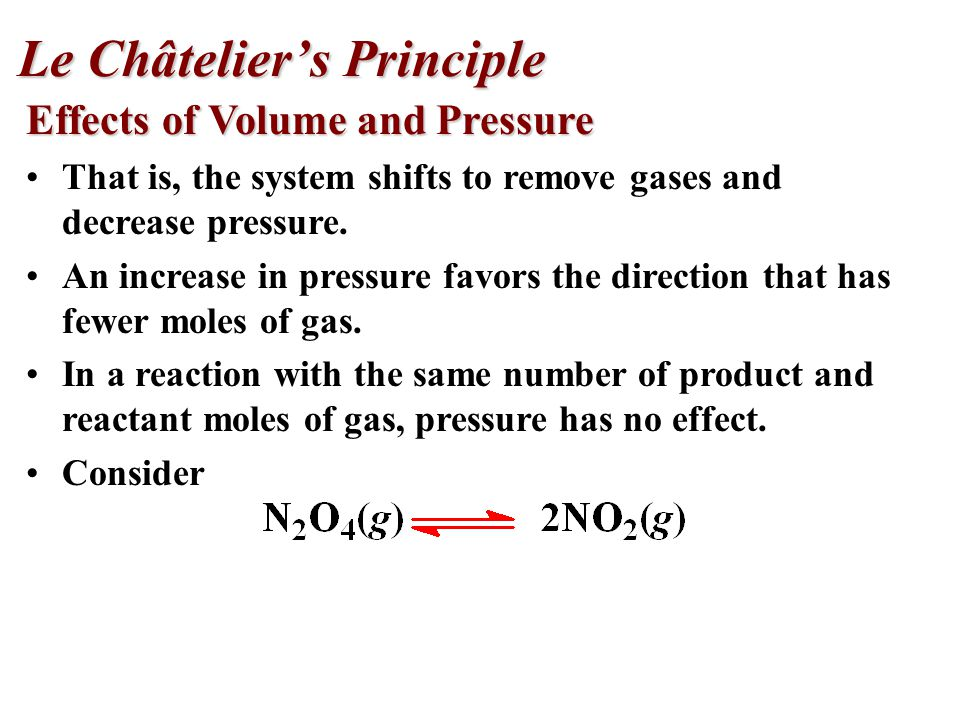 Effects of Volume and Pressure That is, the system shifts to remove gases and decrease pressure.