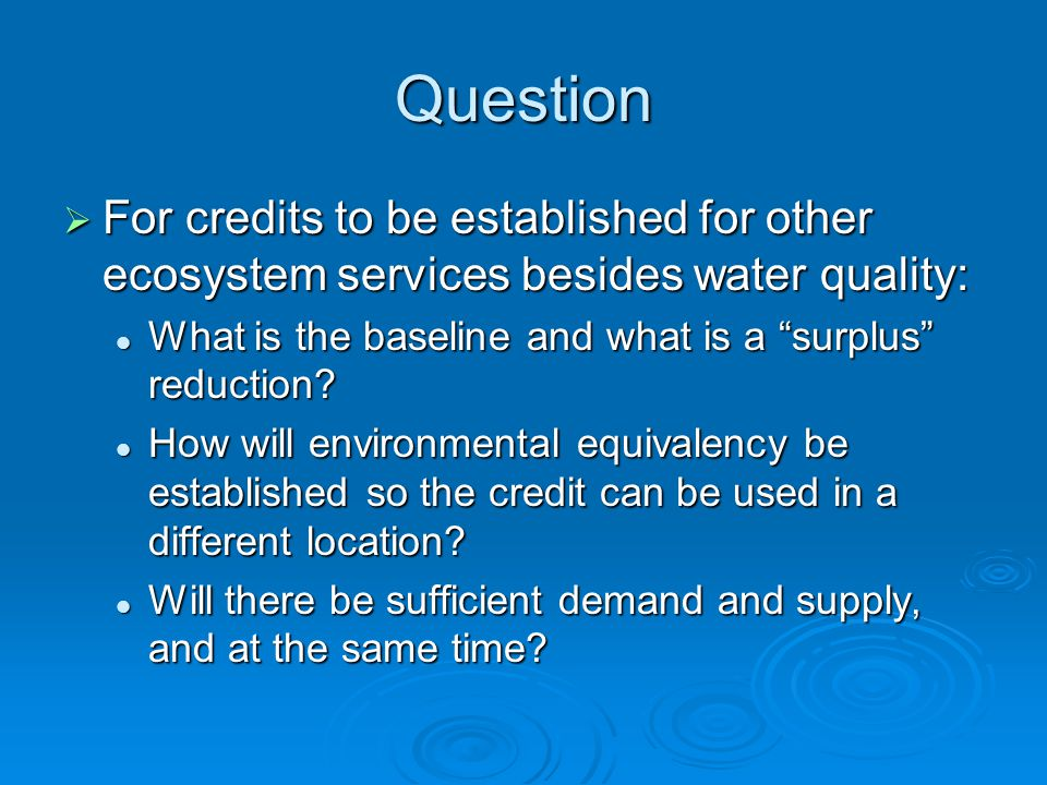 Question  For credits to be established for other ecosystem services besides water quality: What is the baseline and what is a surplus reduction.