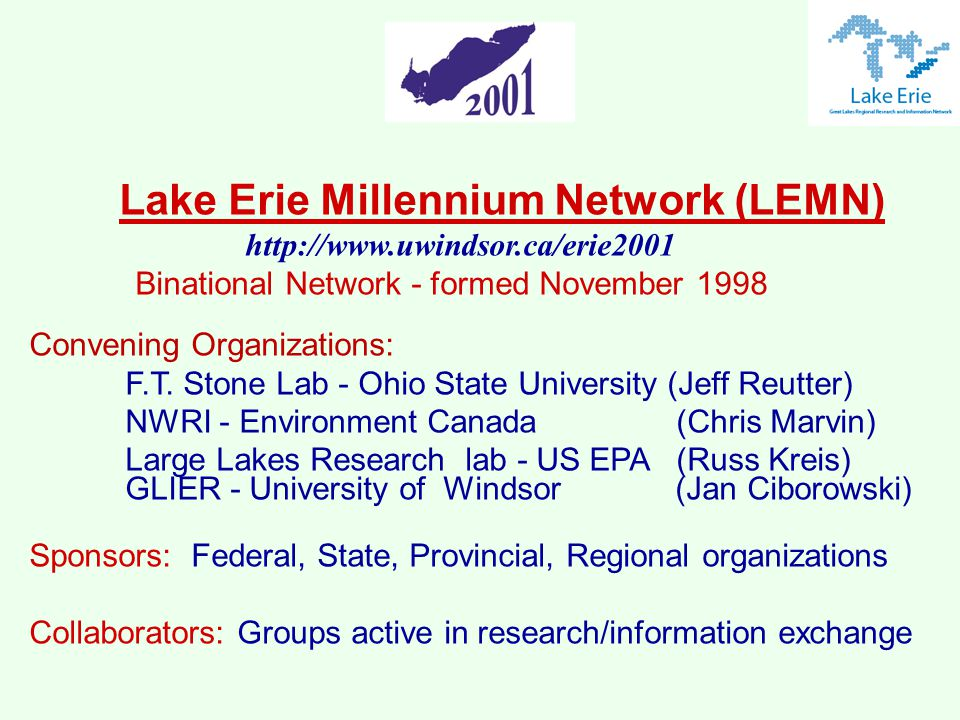 Lake Erie Millennium Network (LEMN) http://www.uwindsor.ca/erie2001 Binational Network - formed November 1998 Convening Organizations: F.T.