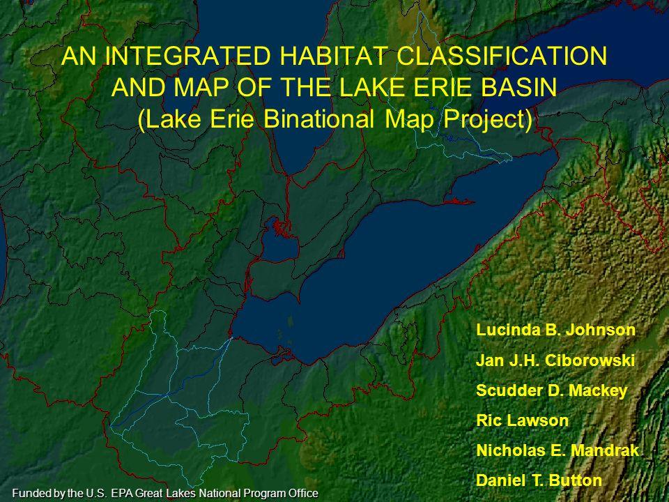 AN INTEGRATED HABITAT CLASSIFICATION AND MAP OF THE LAKE ERIE BASIN (Lake Erie Binational Map Project) Lucinda B. Johnson Jan J.H. Ciborowski Scudder