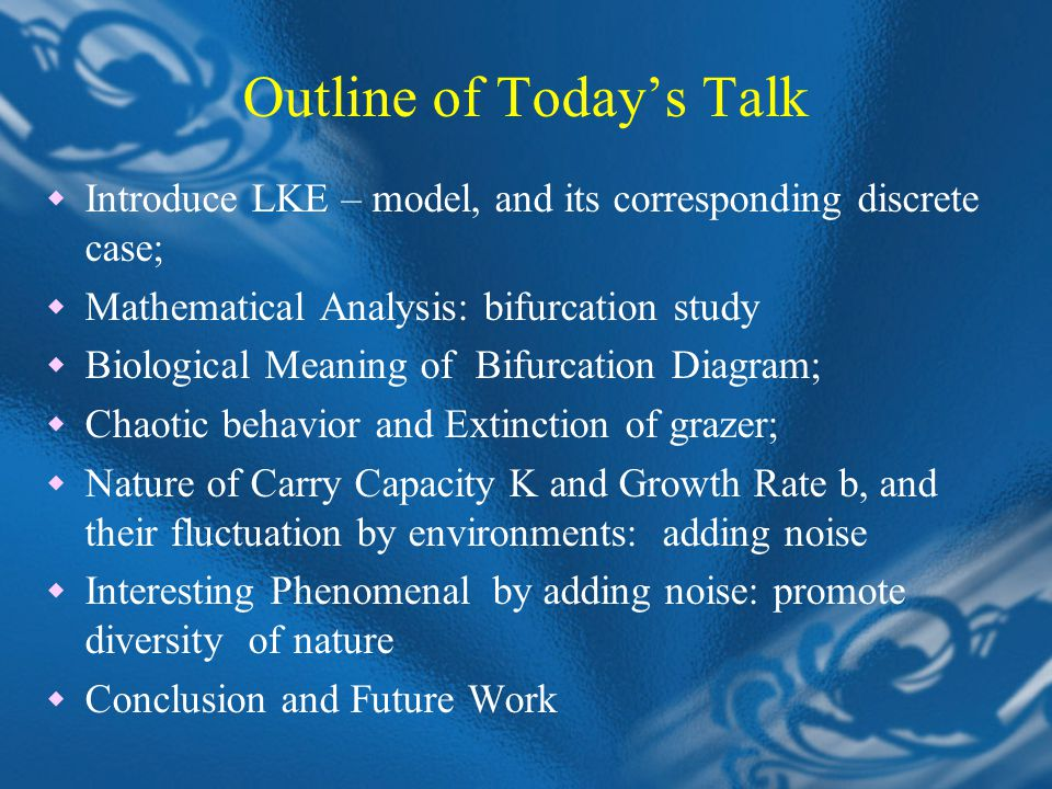 Outline of Today's Talk  Introduce LKE – model, and its corresponding discrete case;  Mathematical Analysis: bifurcation study  Biological Meaning