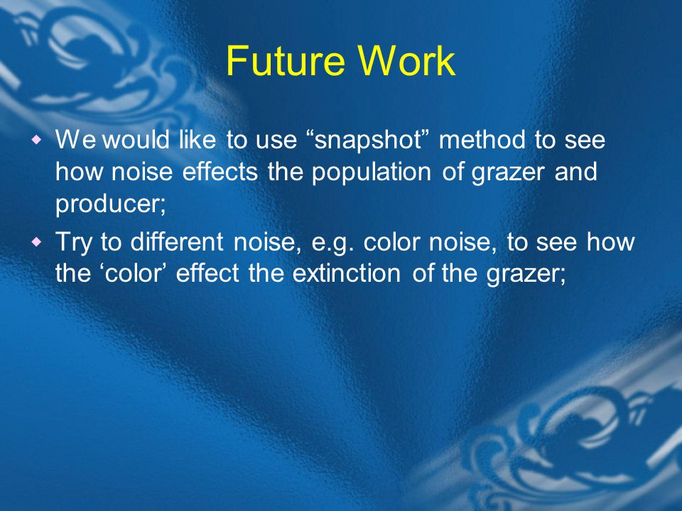 "Future Work  We would like to use ""snapshot"" method to see how noise effects the population of grazer and producer;  Try to different noise, e.g. co"