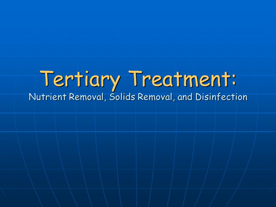 Tertiary Treatment: Nutrient Removal, Solids Removal, and Disinfection