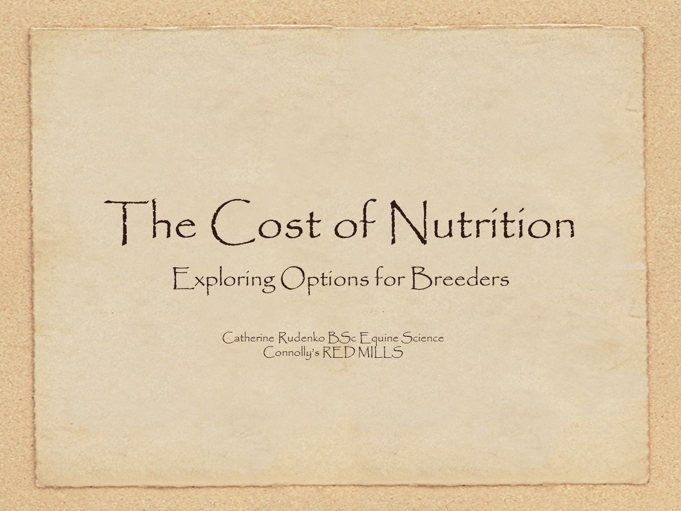 The Cost of Nutrition Exploring Options for Breeders Catherine Rudenko BSc Equine Science Connolly's RED MILLS