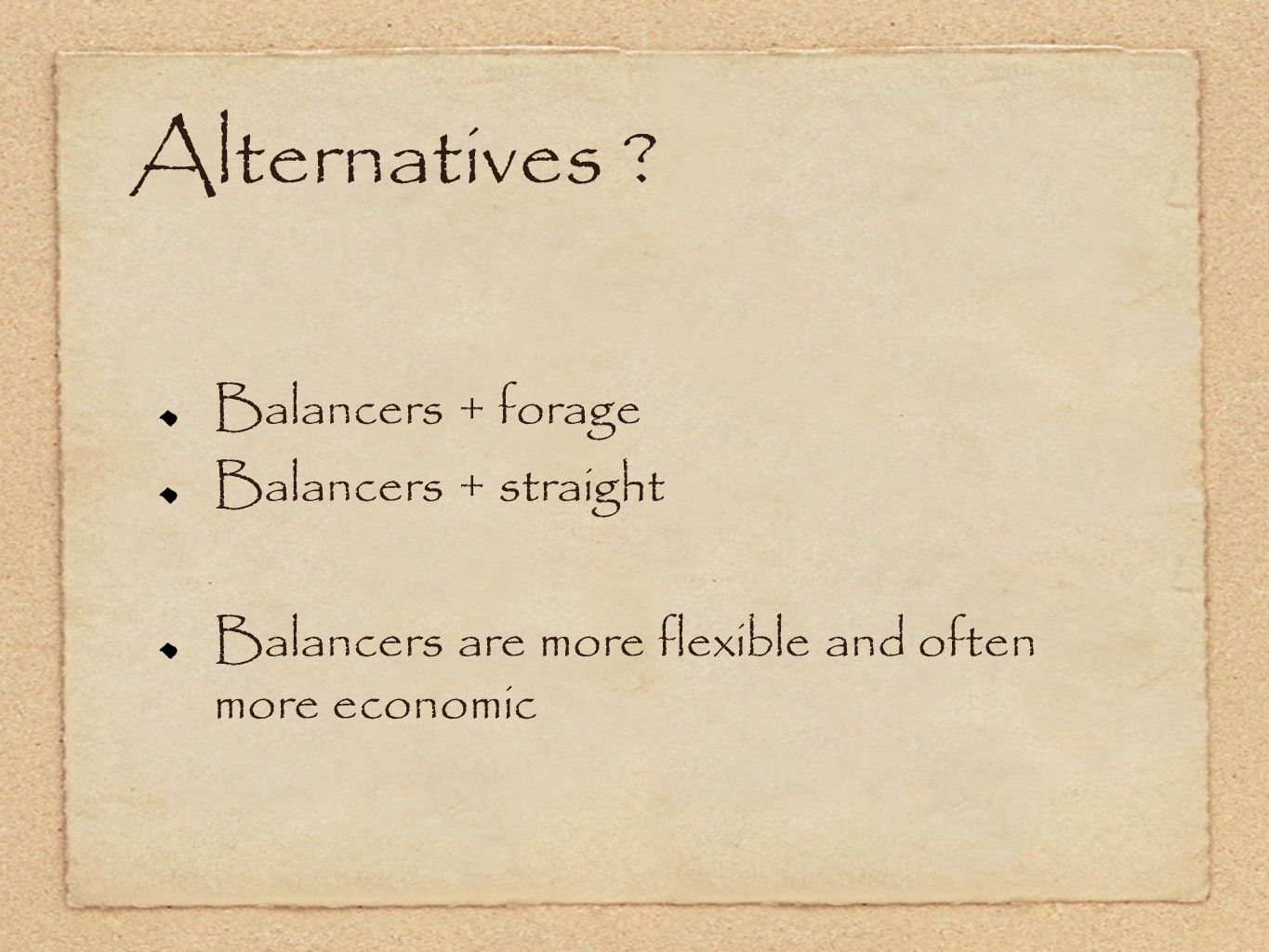 Alternatives ? Balancers + forage Balancers + straight Balancers are more flexible and often more economic