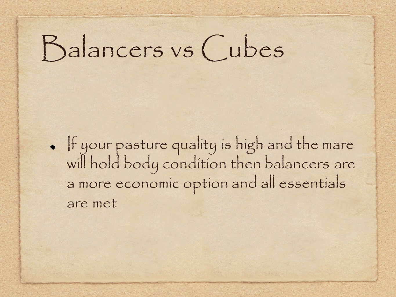 Balancers vs Cubes If your pasture quality is high and the mare will hold body condition then balancers are a more economic option and all essentials are met