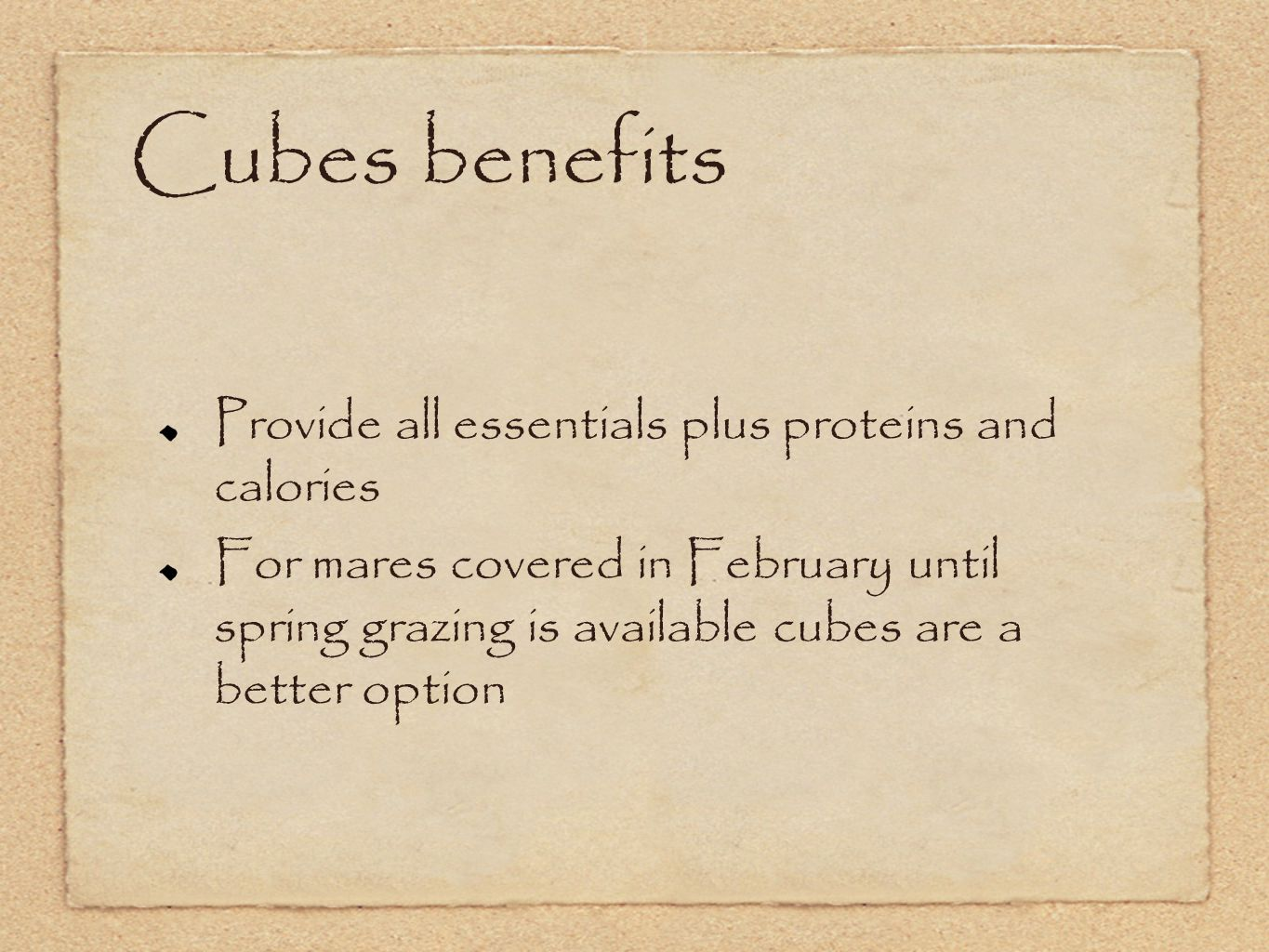 Cubes benefits Provide all essentials plus proteins and calories For mares covered in February until spring grazing is available cubes are a better option