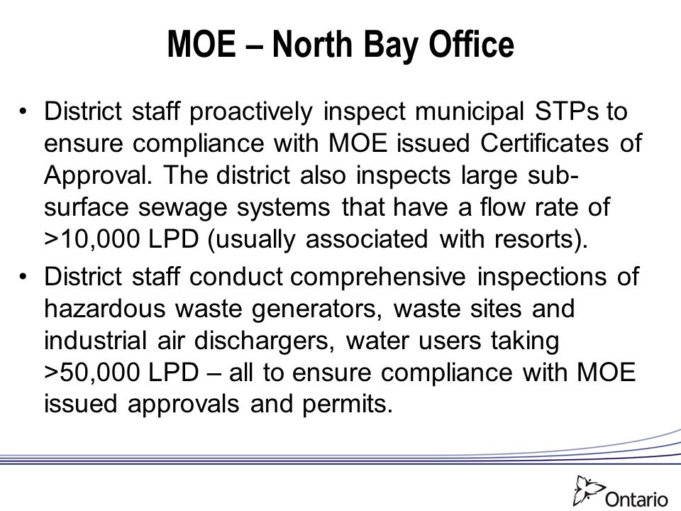 MOE – North Bay Office District staff proactively inspect municipal STPs to ensure compliance with MOE issued Certificates of Approval. The district a