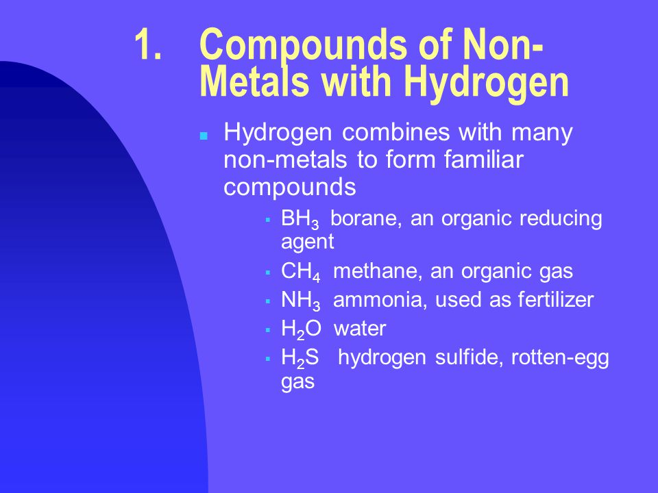 1.Compounds of Non- Metals with Hydrogen n Hydrogen combines with many non-metals to form familiar compounds  BH 3 borane, an organic reducing agent