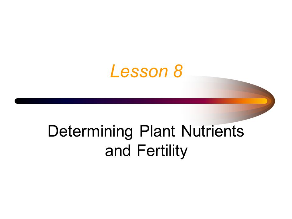 Lesson 8 Determining Plant Nutrients and Fertility
