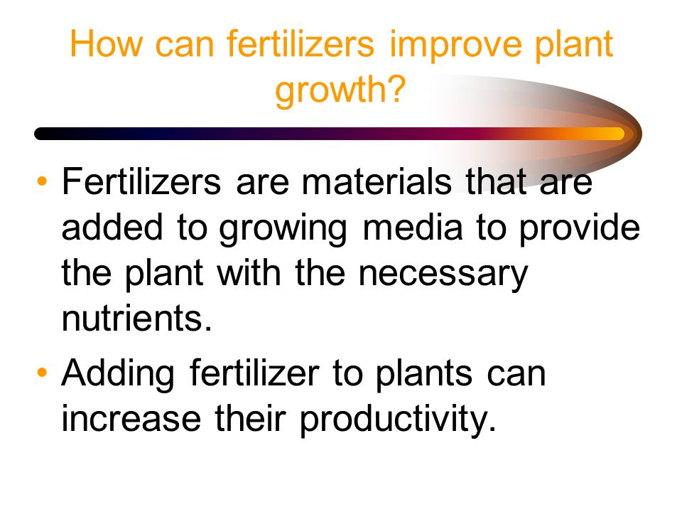 How can fertilizers improve plant growth.