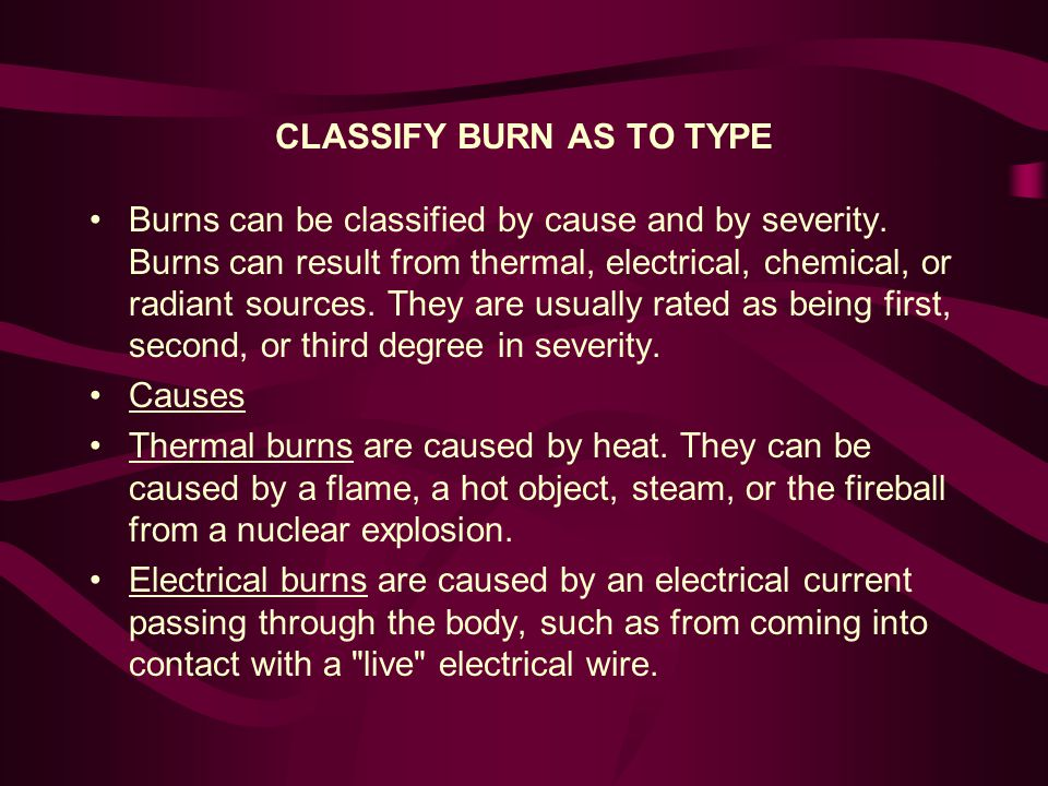 CLASSIFY BURN AS TO TYPE Chemical burns are caused by liquid or dry chemicals such as ammonia, caustic soda, quick-lime, or white phosphorus (WP).