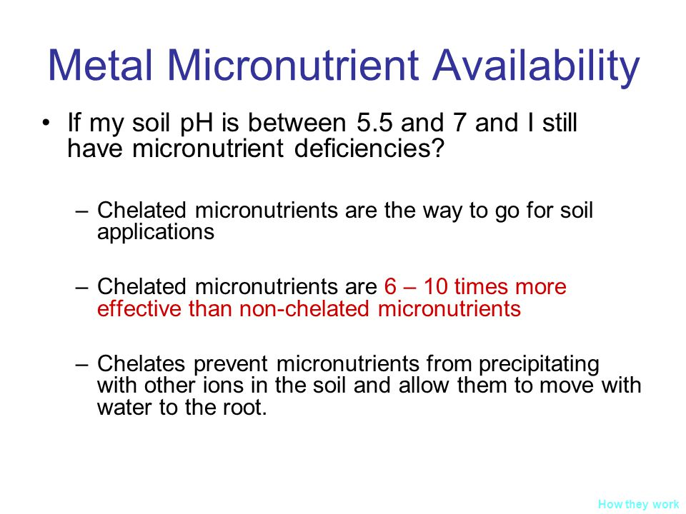 Metal Micronutrient Availability If my soil pH is between 5.5 and 7 and I still have micronutrient deficiencies.