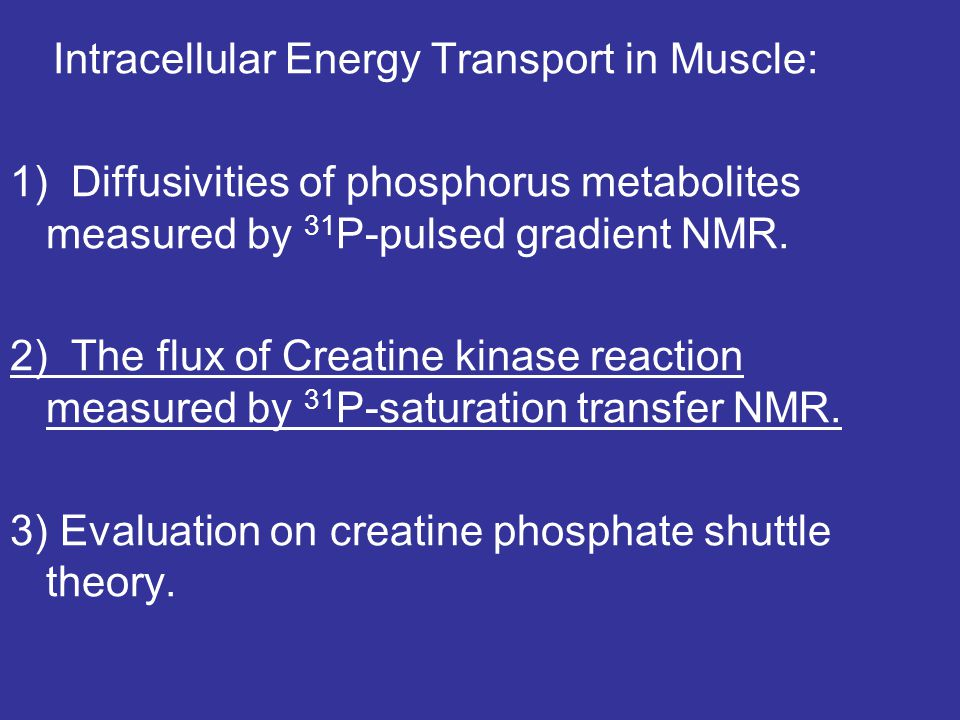 Intracellular Energy Transport in Muscle: 1) Diffusivities of phosphorus metabolites measured by 31 P-pulsed gradient NMR. 2) The flux of Creatine kin