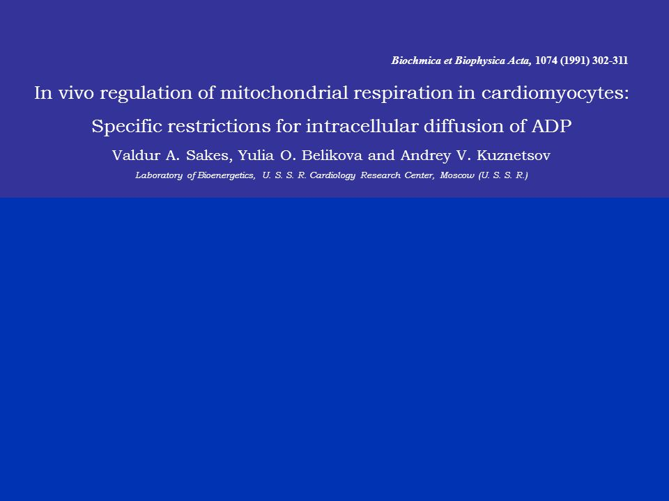In vivo regulation of mitochondrial respiration in cardiomyocytes: Specific restrictions for intracellular diffusion of ADP Valdur A. Sakes, Yulia O.
