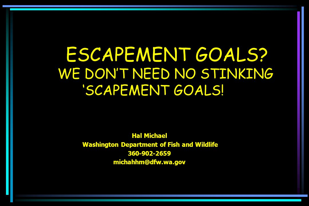 AN ESCAPEMENT GOAL Spawners Catch Adults