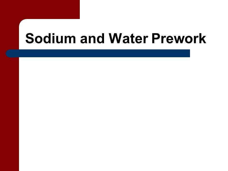 Sodium and Water Prework
