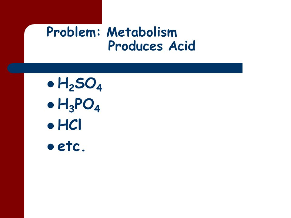 Getting Rid of Acid Bicarbonate Reabsorption by the Kidneys (Metabolic) Carbonic Anhydrase H 2 CO 3 Urine Blood HCO 3 - H+H+H+H+