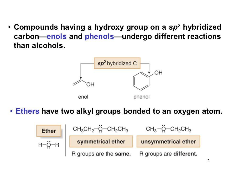 2 Compounds having a hydroxy group on a sp 2 hybridized carbon—enols and phenols—undergo different reactions than alcohols.