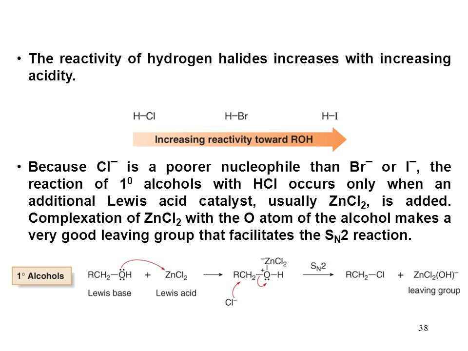 38 The reactivity of hydrogen halides increases with increasing acidity.