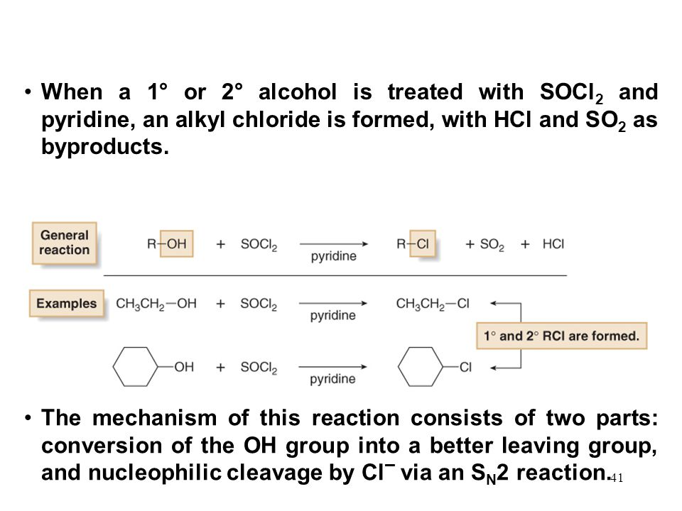 41 When a 1° or 2° alcohol is treated with SOCl 2 and pyridine, an alkyl chloride is formed, with HCl and SO 2 as byproducts.