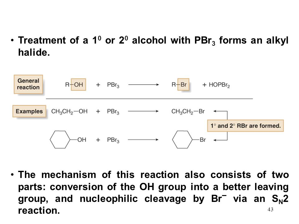 43 Treatment of a 1 0 or 2 0 alcohol with PBr 3 forms an alkyl halide.