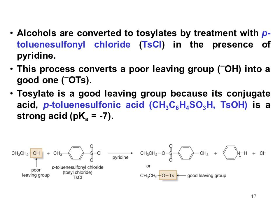 47 Alcohols are converted to tosylates by treatment with p- toluenesulfonyl chloride (TsCl) in the presence of pyridine.
