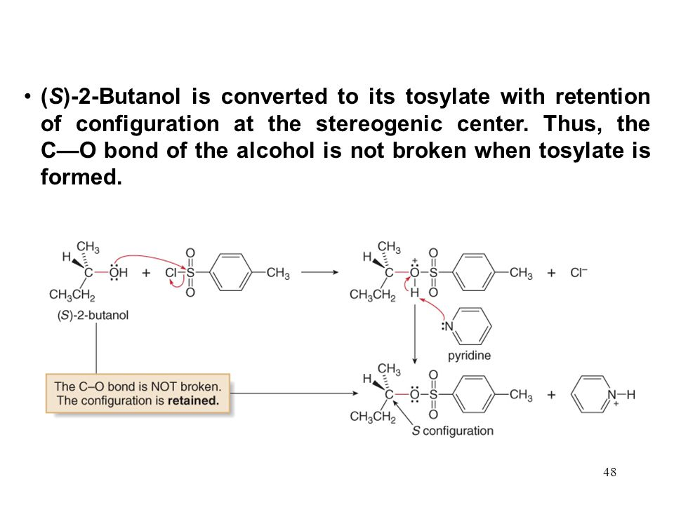 48 (S)-2-Butanol is converted to its tosylate with retention of configuration at the stereogenic center.