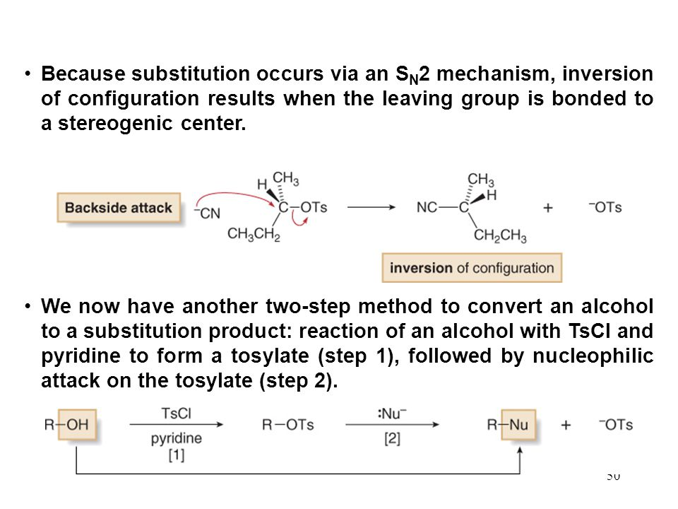 50 Because substitution occurs via an S N 2 mechanism, inversion of configuration results when the leaving group is bonded to a stereogenic center.