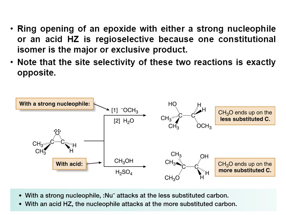64 Ring opening of an epoxide with either a strong nucleophile or an acid HZ is regioselective because one constitutional isomer is the major or exclusive product.