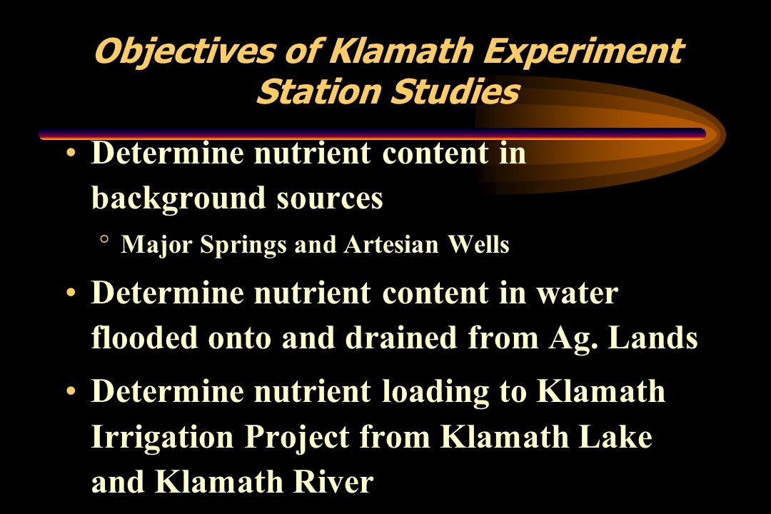 Objectives of Klamath Experiment Station Studies Determine nutrient content in background sources °Major Springs and Artesian Wells Determine nutrient