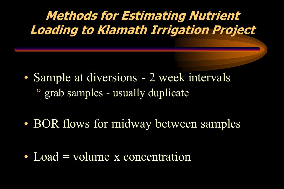 Methods for Estimating Nutrient Loading to Klamath Irrigation Project Sample at diversions - 2 week intervals °grab samples - usually duplicate BOR fl