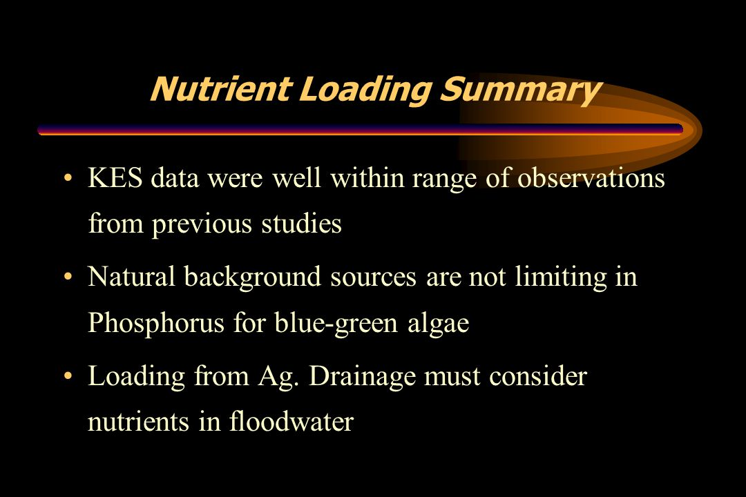 Nutrient Loading Summary KES data were well within range of observations from previous studies Natural background sources are not limiting in Phosphor