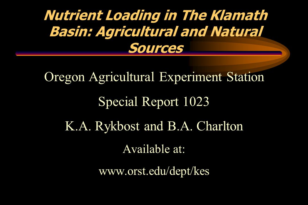 Nutrient Loading in The Klamath Basin: Agricultural and Natural Sources Oregon Agricultural Experiment Station Special Report 1023 K.A. Rykbost and B.