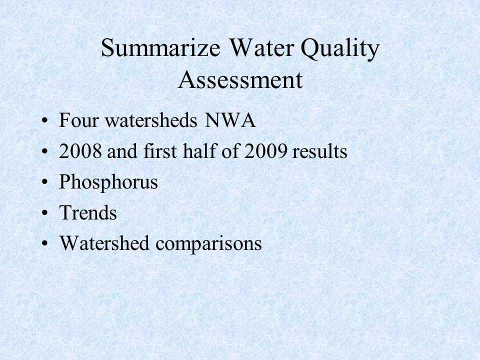 Summarize Water Quality Assessment Four watersheds NWA 2008 and first half of 2009 results Phosphorus Trends Watershed comparisons