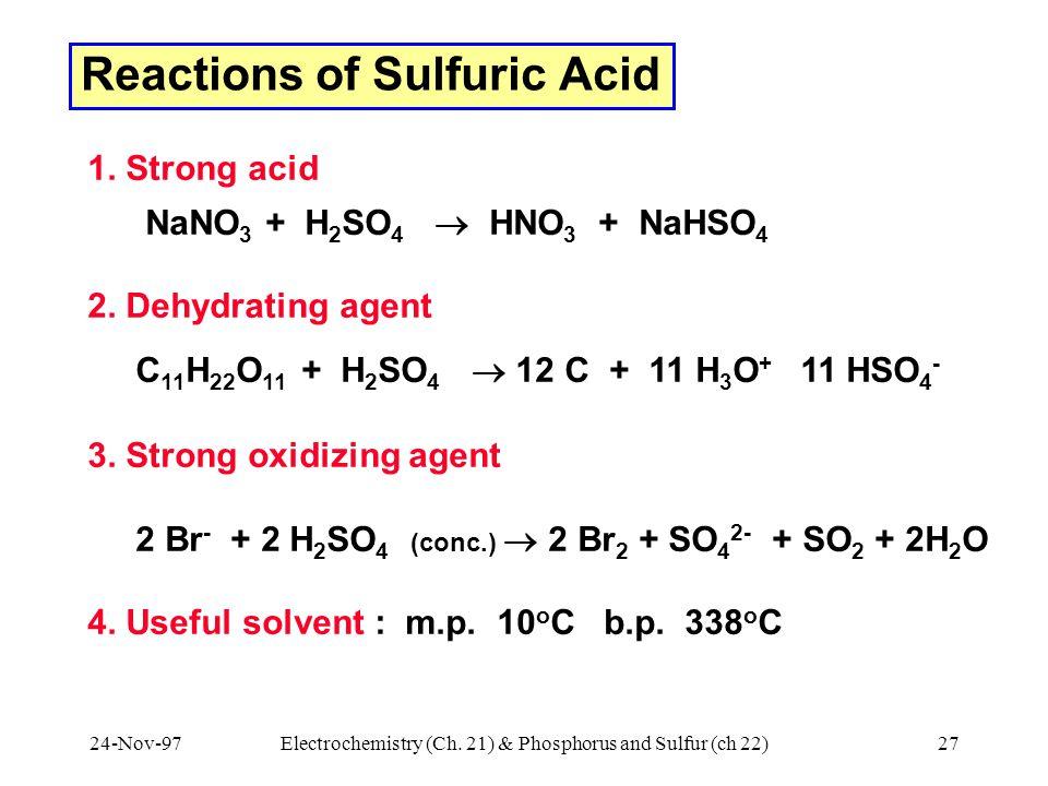 24-Nov-97Electrochemistry (Ch. 21) & Phosphorus and Sulfur (ch 22)27 Reactions of Sulfuric Acid 1.