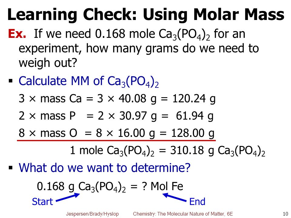 Jespersen/Brady/Hyslop Chemistry: The Molecular Nature of Matter, 6E Ex. If we need 0.168 mole Ca 3 (PO 4 ) 2 for an experiment, how many grams do we