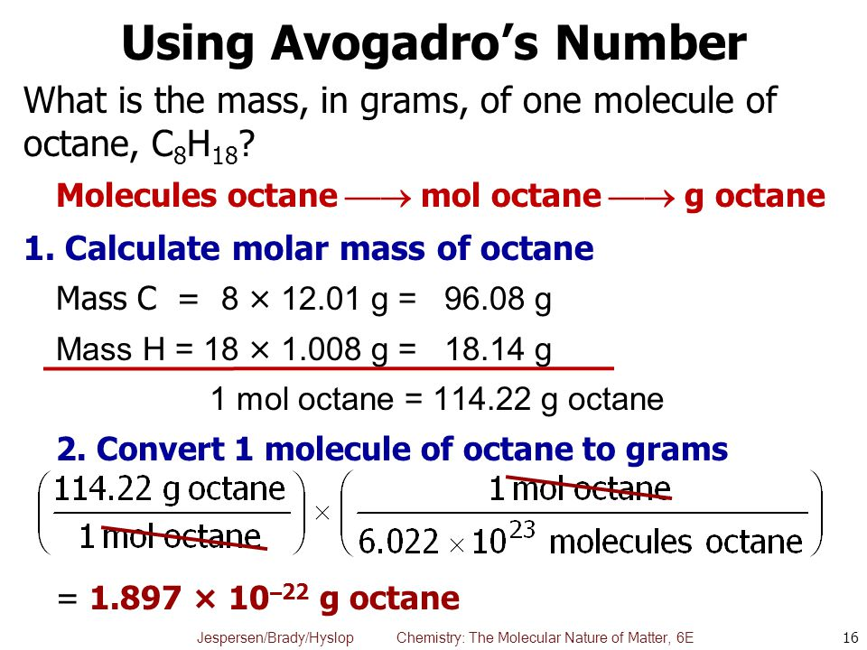 Jespersen/Brady/Hyslop Chemistry: The Molecular Nature of Matter, 6E Using Avogadro's Number What is the mass, in grams, of one molecule of octane, C