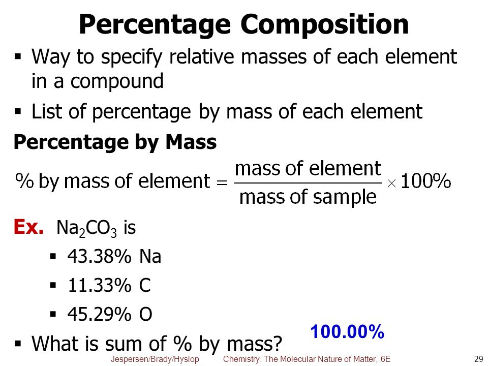 Jespersen/Brady/Hyslop Chemistry: The Molecular Nature of Matter, 6E Percentage Composition  Way to specify relative masses of each element in a comp